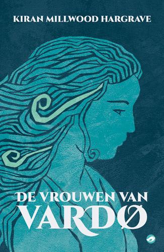 Kiran Millwood Hargrave - De vrouwen van Vardø